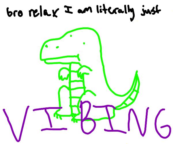 T rex Vibing