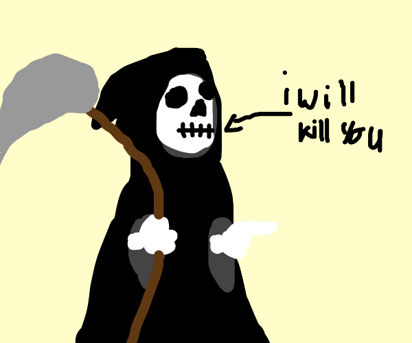 grim reaper threatening you