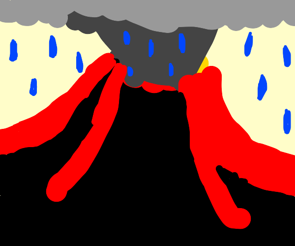 It's raining, and the volcano is erupting!