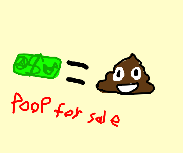 Buying poop using money