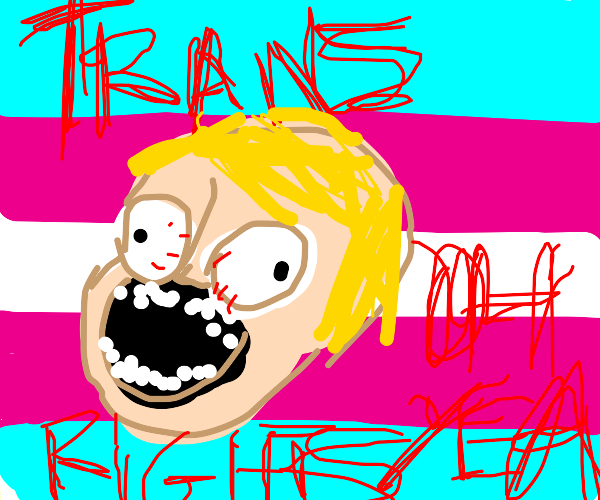 TRANS RIGHTS BABEY!!!