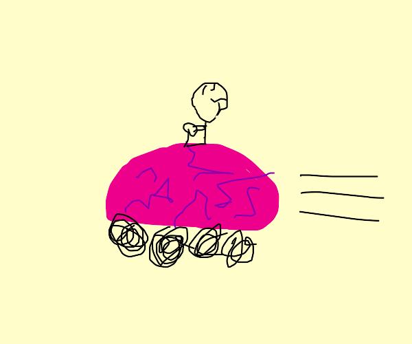 Man so big brain, brain is a go kart