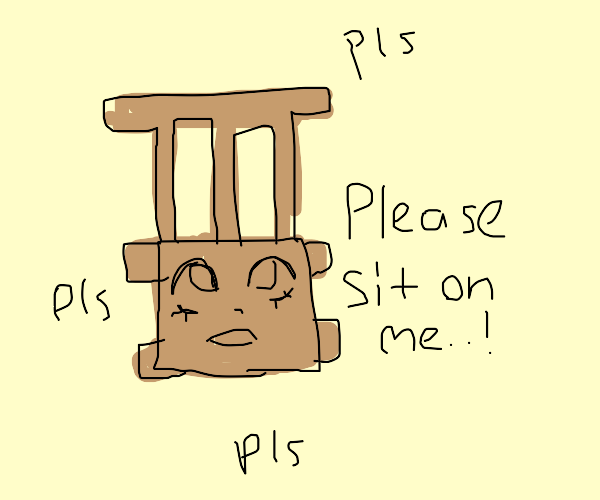 Chair BEGS to have its face sat on