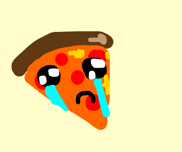 Crying Pizza.