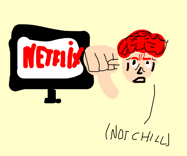 Netflix and not chill