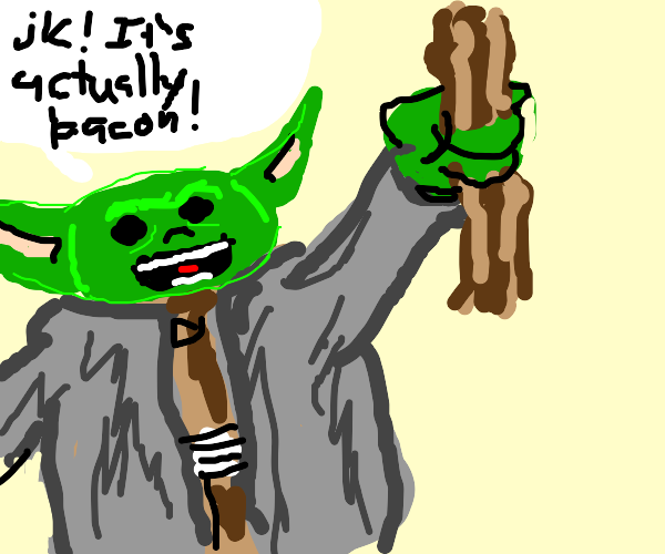 Yoda maniacally reveals his stick is bacon