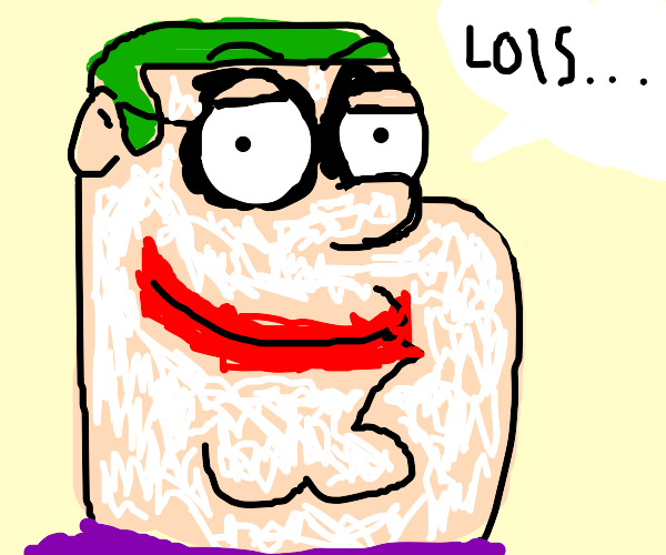 Joker Peter Griffin saying    l o i s