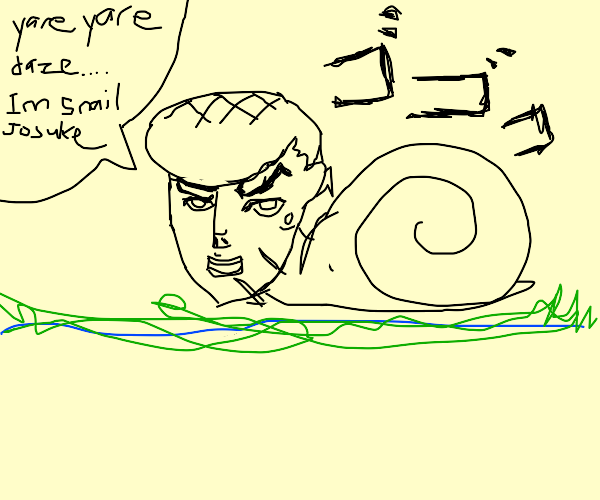 Yare yare daze....I'm a snail josuke...