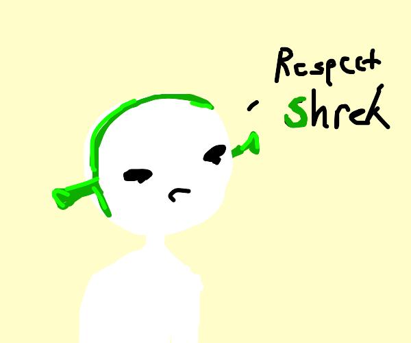 Respect shrek!