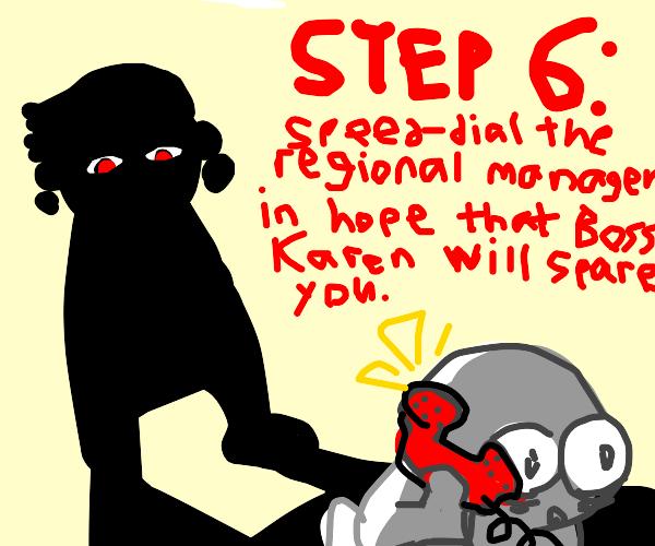 Step 5: Cower in Boss Karen's shadow