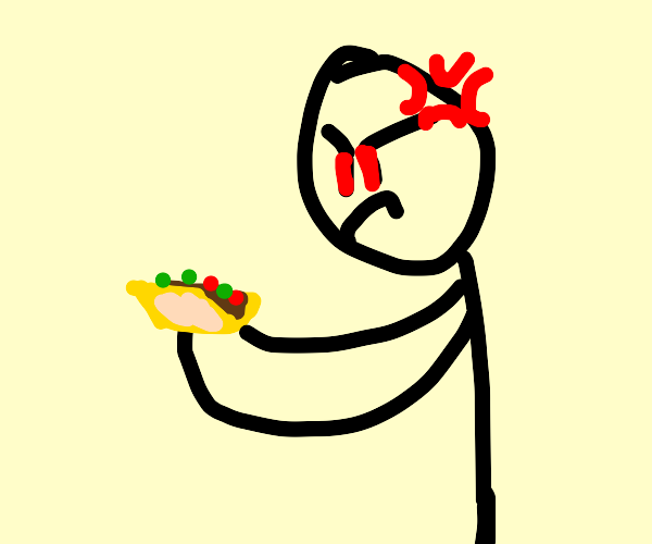 angrily holding a taco