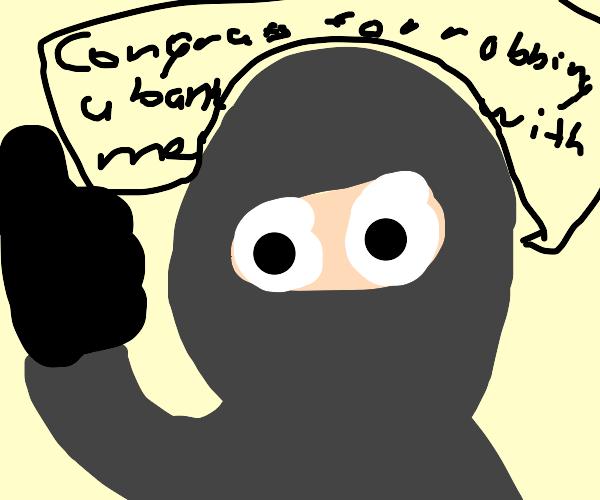 POV: your robber buddy congratulates you.