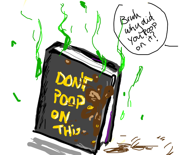 Oh no someone pooped on my book!