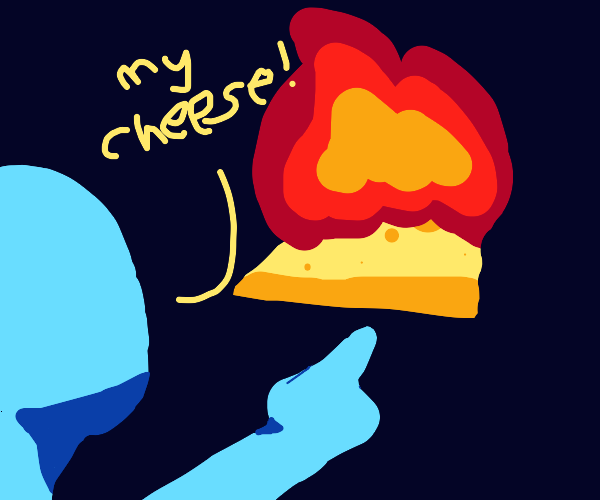My cheese is on fire!!!