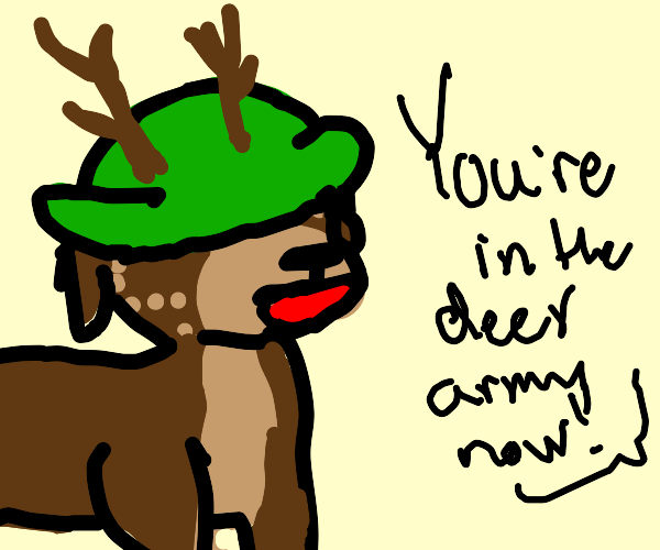 You're in the Deer Army now
