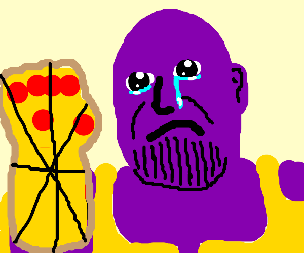 thanos crying, his infinity gaunlet is pizza.