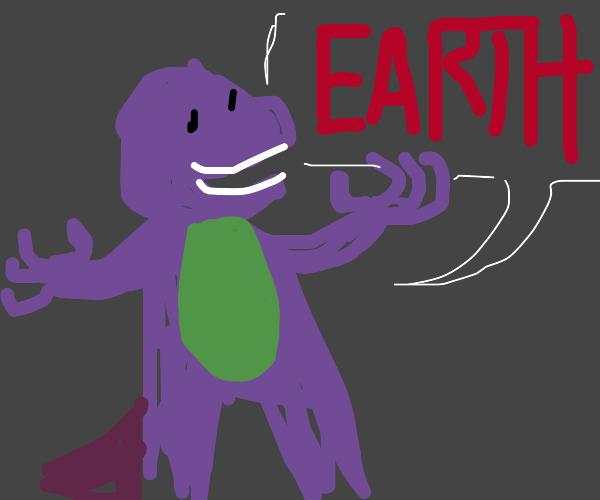 "A giant barnie saying ""EARTH"""
