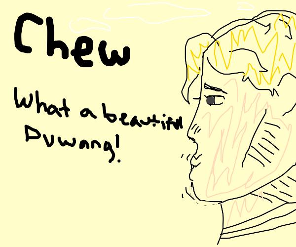 """""""What a beautiful duwang, chew"""" (JJBA)"""