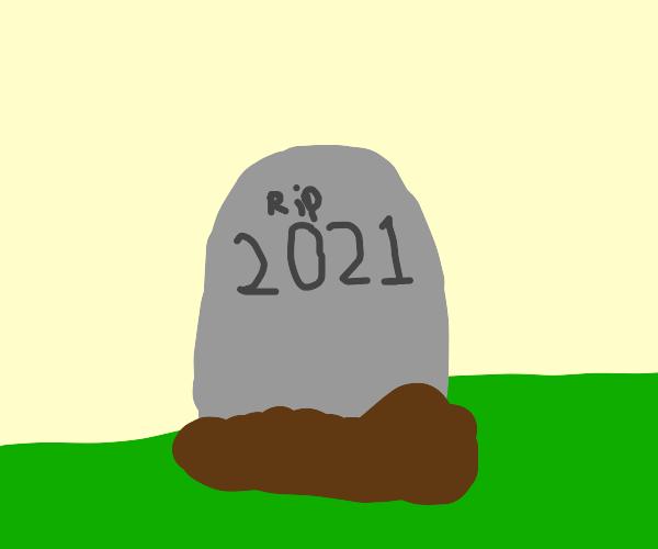 2021 is dead...