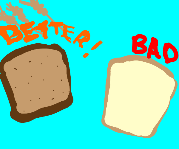 Whole wheat is better than white bread