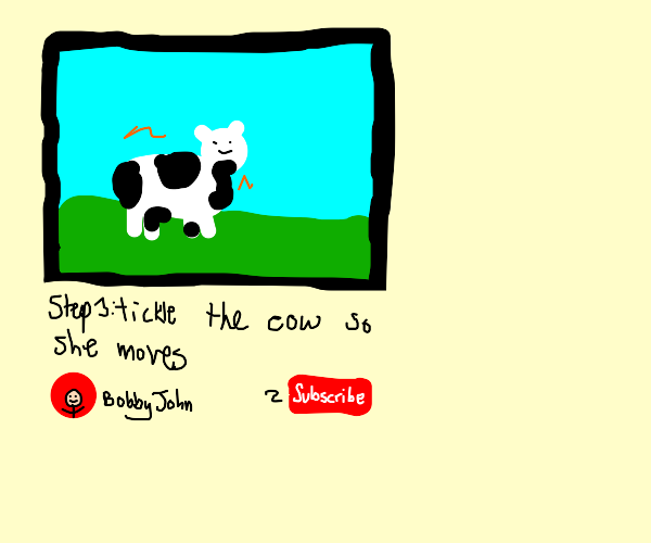 Step 3: Tickle the cow so she moves
