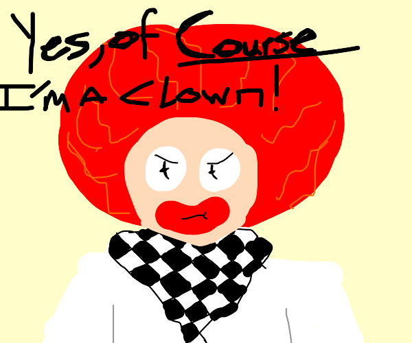 Yes I am a clown