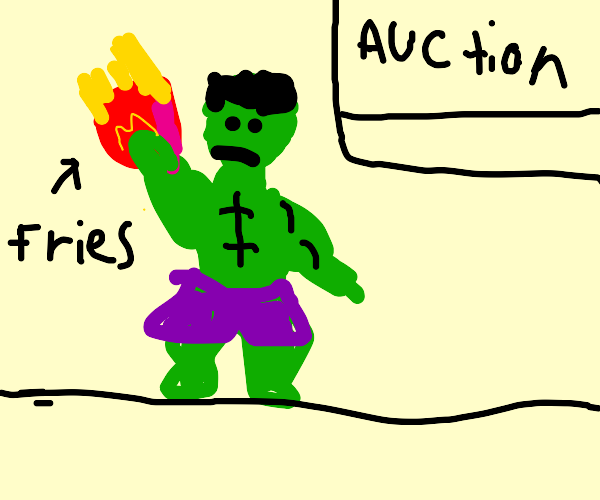 The hulk auctioning some fries