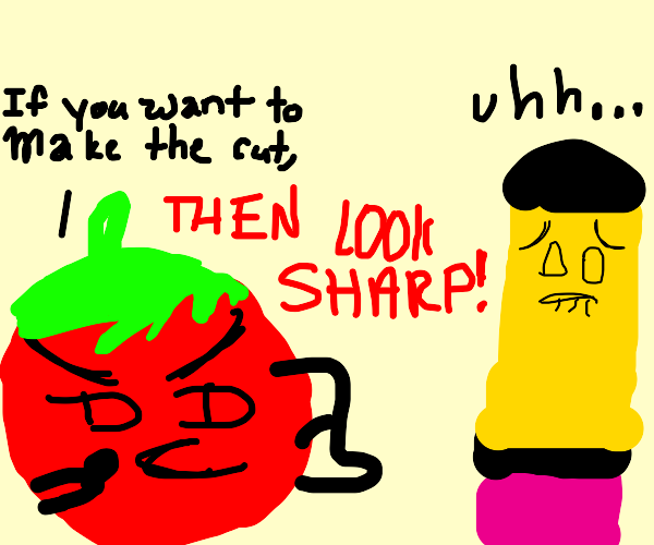 tomato wants a sharper pencil