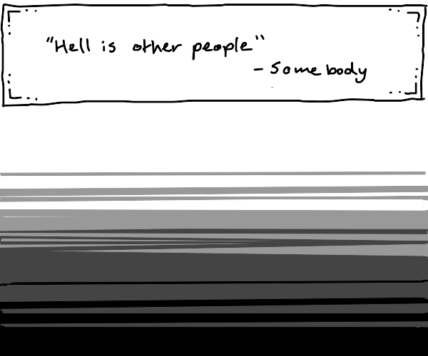 Hell is other people quote over grayscale
