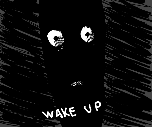 Sleep paralysis demon tells you to 'wake up'