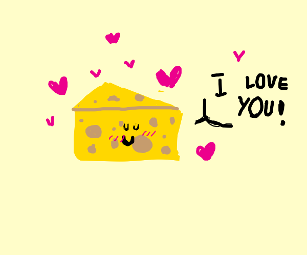 Block of cheese loves you