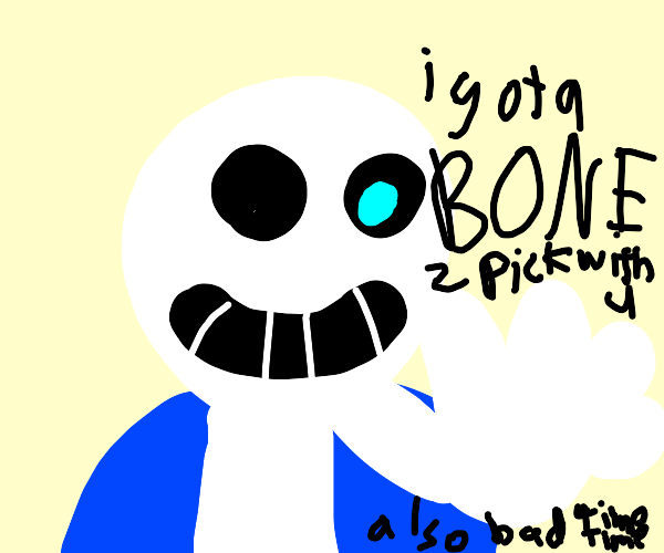 Sans has got a bone to pick with you