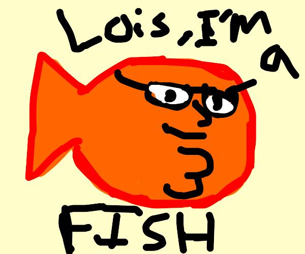the happy fish kinda looks like peter griffin