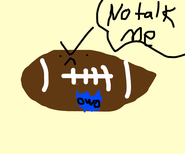No talk to football. He angy