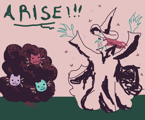 """""""Arise, my bush of cats!"""" - Witch"""