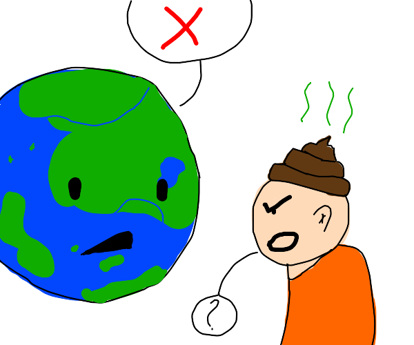 earth says no to person with poo on their hed