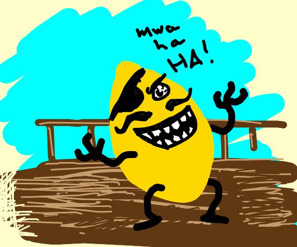 A lemon pirate say muhaha