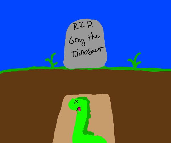 Greg the dinosaur is dead :(