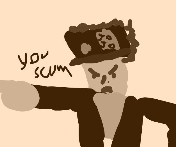 Jojo says you are the lowest scum