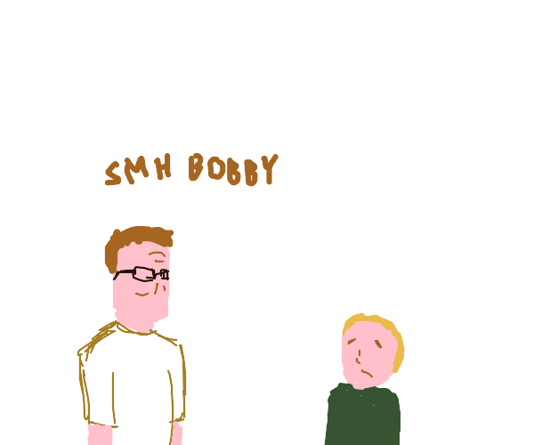 Hank Hill is disappointed in Bobby