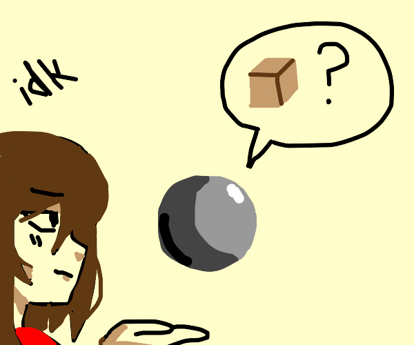 Sphere Asks About A Cube