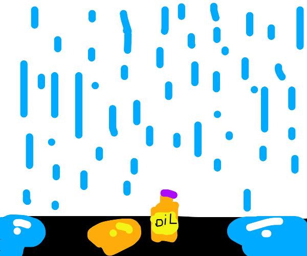 Oil, for when it rains