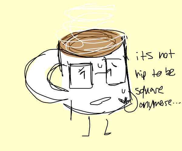 Nerdy Coffee is worried he's square.