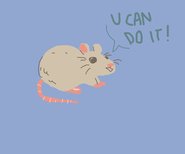 """encouraging mouse says """"you can do it bro"""""""
