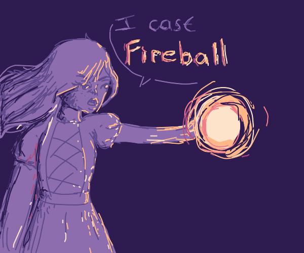 I said, I cast Fireball!