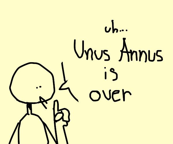 Unus Annus is over
