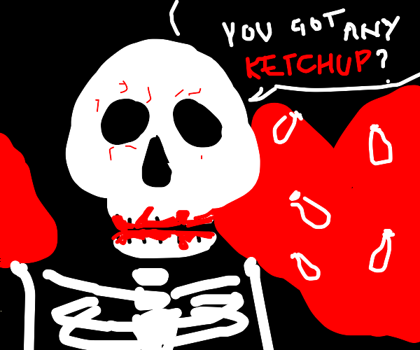 Skeleton is hopelessly addicted to ketchup