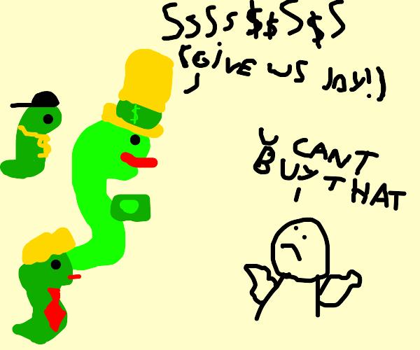 Money can't buy (snake millionaires) joy.