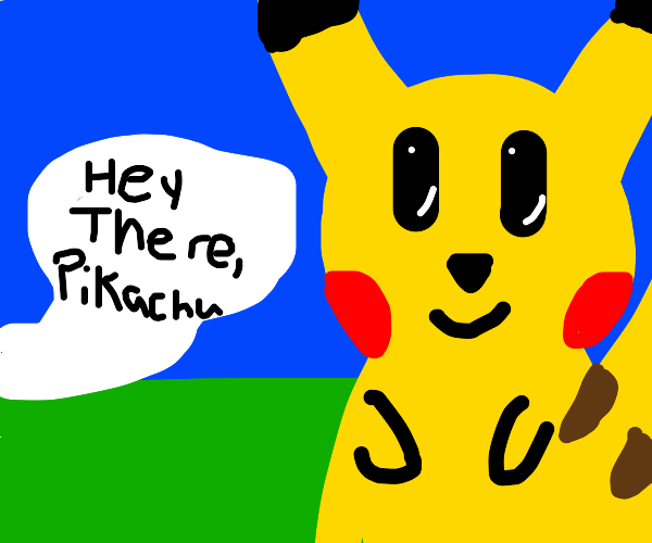 Hey there, Pikachu