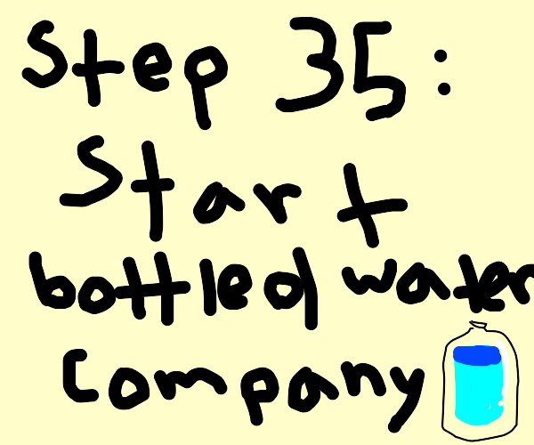 Step 34: Cry so much you drown